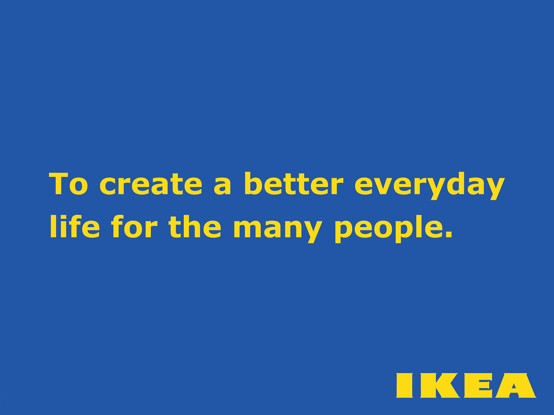 IKEA brand promise - everything IKEA does is consistent with its brand promise.  This builds trust.